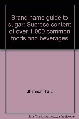9780882295428: Brand name guide to sugar: Sucrose content of over 1,000 common foods and beverages
