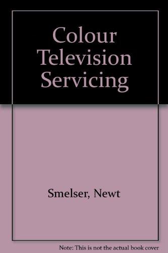 Color TV Servicing: Smelser, Newt