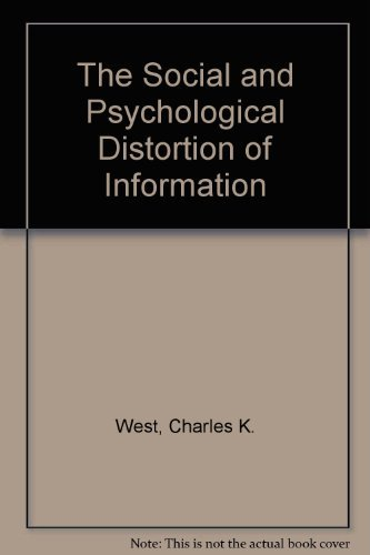The Social and Psychological Distortion of Information: West, Charles K.