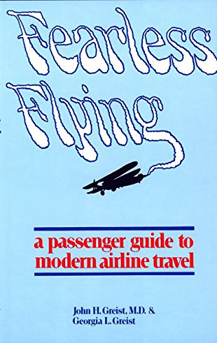 Fearless Flying: A Passenger Guide to Modern Airline Travel: Greist, John H.