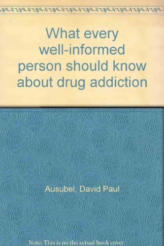 9780882297217: What every well-informed person should know about drug addiction