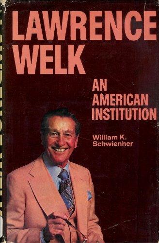 Lawrence Welk, an American Institution: Schweinher, William K.