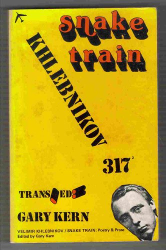 Snake Train: Poetry and Prose.: KHLEBNIKOV, Velimir.
