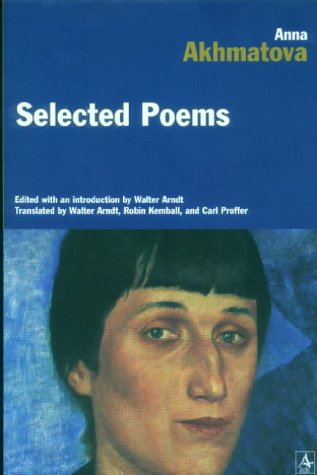 Selected Poems (0882331809) by Anna Akhmatova; Walter Arndt