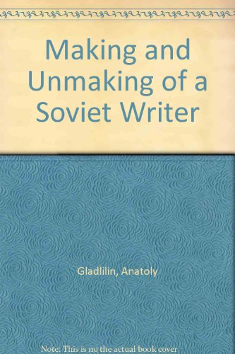 Making and Unmaking of a Soviet Writer: Gladlilin, Anatoly