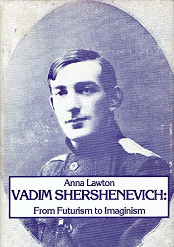 Vadim Shershenevich : From Futurism to Imaginism: Anna Lawton