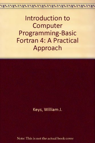 Introduction to Computer Programming-Basic Fortran 4, by: Keys, William J./
