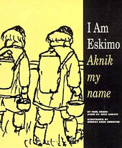 I Am Eskimo : Aknik My Name: Abbe Abbott; Paul
