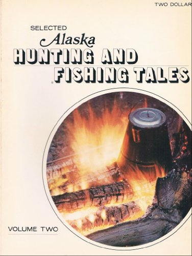9780882400112: Selected Alaska Hunting and Fishing Tales (2)