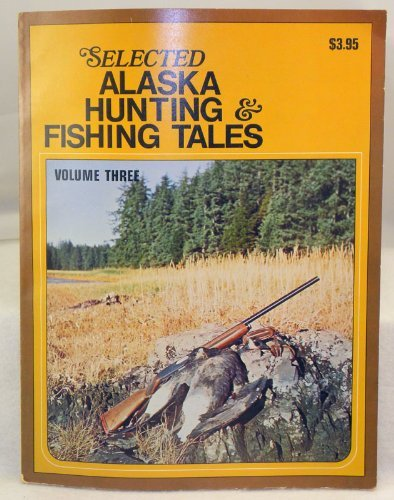 9780882400341: Selected Alaska Hunting and Fishing Tales (Vol. 3)