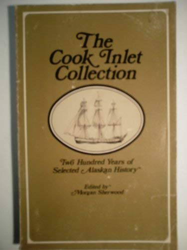 The Cook Inlet Collection : Two Hundred Years of Selected Alaskan History.