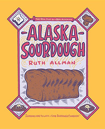Alaska Sourdough : The Real Stuff by a Real Alaskan: Allman, Ruth
