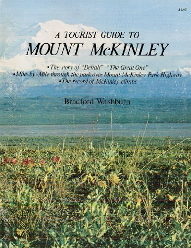 A Tourist Guide to Mount McKinley: The Story of Denali- The Great One: Mile-by-Mile Through the Park Over Mount McKinley Park Highway (Formerly the Denali Highway): The Record of McKinley Climbs (0882400894) by Bradford Washburn