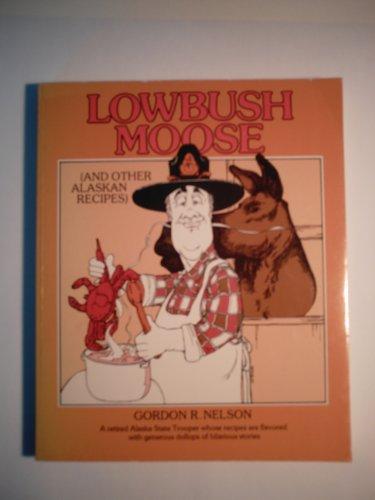 Lowbush Moose (And Other Alaskan Recipes): Nelson, Gordon R