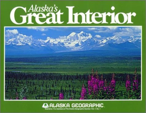 Alaska's Great Interior (Alaska Geographic): Henning, Robert A, ALASKA GEOGRAPHIC staff