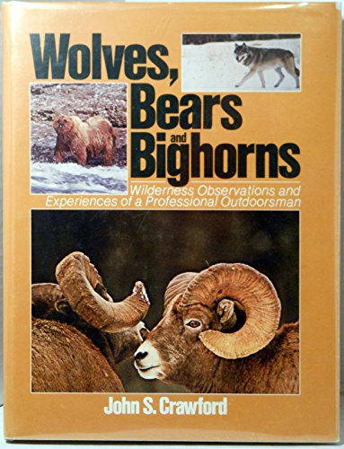 Wolves, bears, and bighorns: Wilderness observations and: Crawford, John S