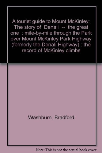 """9780882401539: A tourist guide to Mount McKinley: The story of """"Denali""""--""""the great one"""" : mile-by-mile through the Park over Mount McKinley Park Highway (formerly the Denali Highway) : the record of McKinley climbs"""