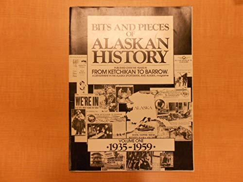 9780882401560: Bits and Pieces of Alaskan History: Published over the Years in From Ketchikan to Barrow, A Department in the Alaska Sportsman and Alaska Magazine, Vol. 1: 1935-1959