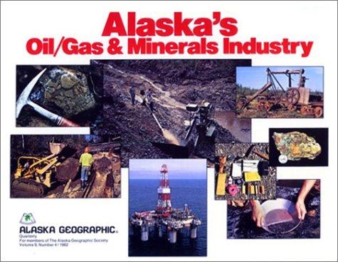 Alaska's Oil/Gas & Minerals Industry (Alaska Geographic, Vol. 9, No. 4)