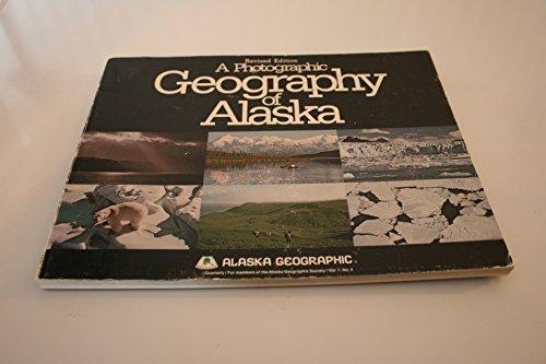 Photographic Geography of Alaska: Alaska Geographic Society