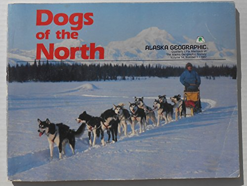 9780882401805: Dogs of the North (Alaska Geographic)