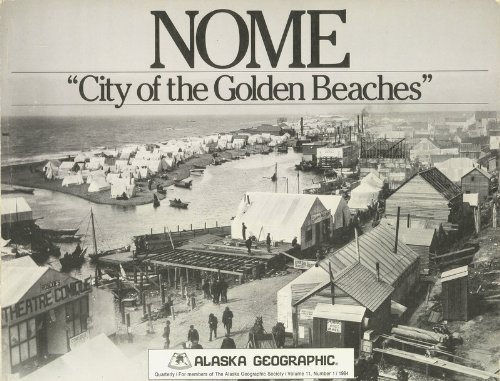 Nome: City of the Golden Beaches (Alaska Geographic, Vol. 11, No. 1): Terrence Cole, Editor
