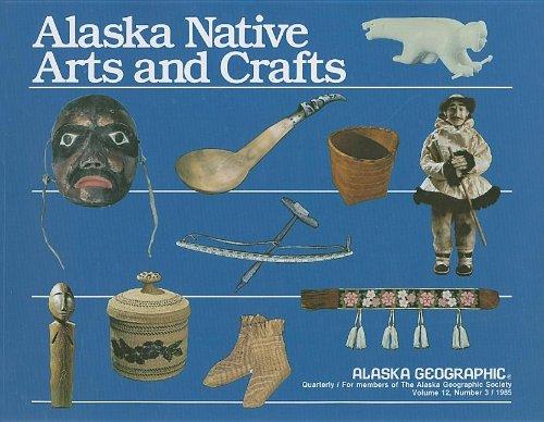 9780882402062: Alaska Native Arts and Crafts (Alaska Geographic)