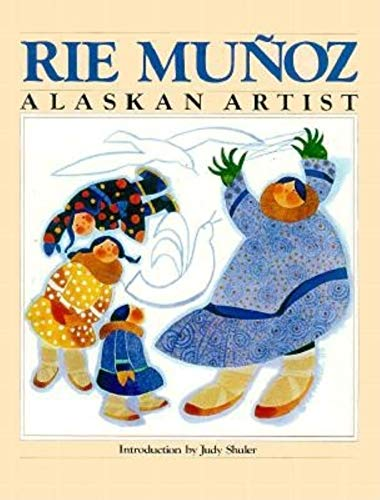Rie Munoz: Alaskan Artist: Munoz, Rie