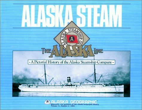 9780882402680: Alaska Steam : A Pictorial History of the Alaska Steamship Company (Alaska Geographic)