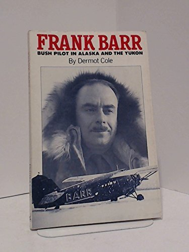 9780882403144: Frank Barr: Bush Pilot in Alaska and the Yukon