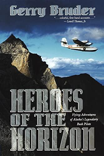 9780882403632: Heroes of the Horizon: Flying Adventures of Alaska's Legendary Bush Pilots
