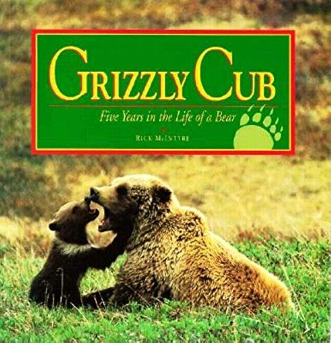 9780882403731: Grizzly Cub: Five Years in the Life of a Bear