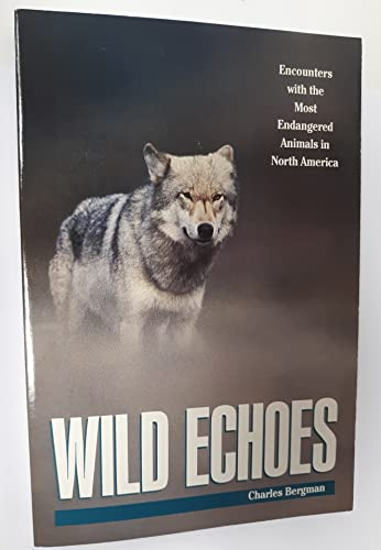 Wild Echoes: Encounters With The Most Endangered: Bergman, Charles.