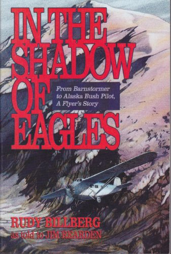 9780882404134: In the Shadow of Eagles: From Barnstormer to Alaska Bush Pilot: A Flyer's Story