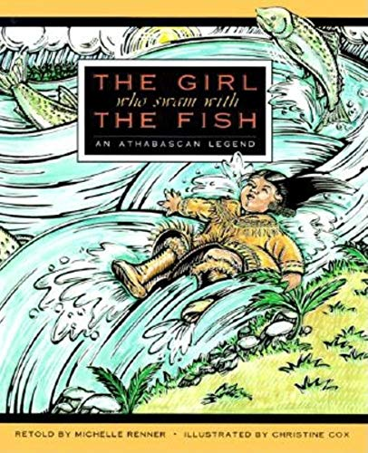 THE GIRL WHO SWAM WITH THE FISH: An Athabascan Legend (Signed)