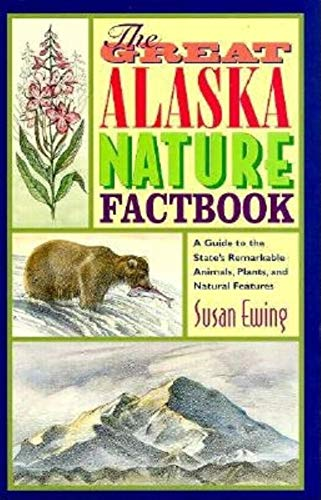 9780882404547: The Great Alaska Nature Factbook: A Guide to the State's Remarkable Animals, Plants and Natural Features