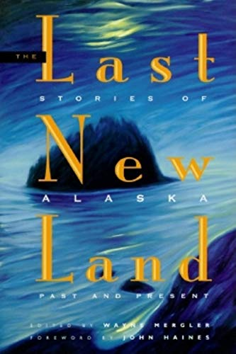 Last New Land: Stories of Alaska Past and Present