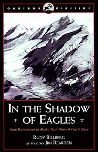 9780882405070: In the Shadow of Eagles: From Barnstormer to Alaska Bush Pilot: A Flyer's Story (Caribou Classic)