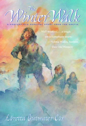 The Winter Walk: A Century-Old Survival Story From The Arctic: Cox, Loretta Outwater