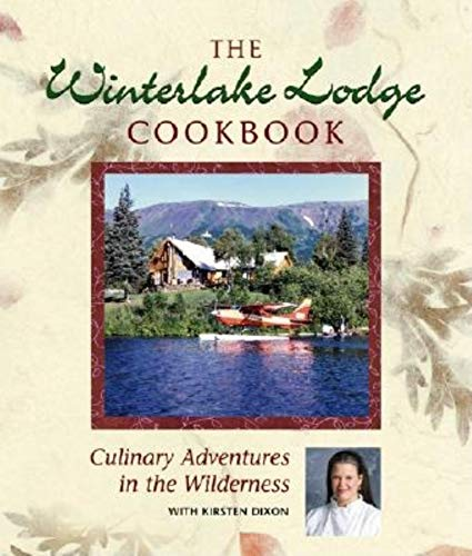 THE WINTERLAKE LODGE COOKBOOK; CULINARY ADVENTURES IN: Dixon, Kirsten. Fred