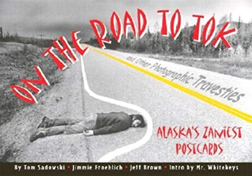 On the Road to Tok & Other Photographic Travesties: Tom Sadowski; Jimmie Froehlich; Jimmie ...