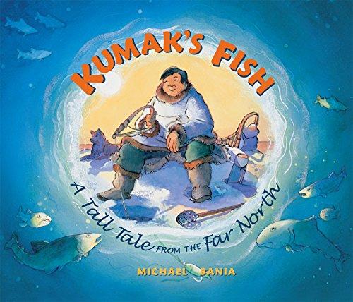 Kumak's Fish: A Tall Tale from the Far North: Michael Bania