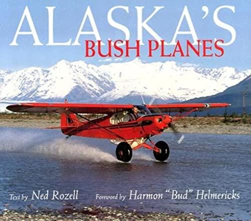 Alaska's Bush Planes: Rozell, Ned