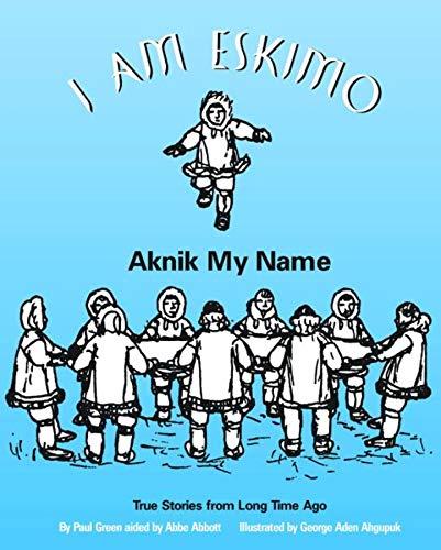 I Am Eskimo: Aknik My Name: Green, Paul; Abbott,