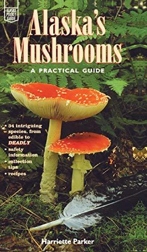 Alaska's Mushrooms: A Practical Guide (Alaska Pocket Guide): Parker, Harriette