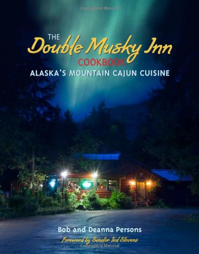 The Double Musky Inn Cookbook: Alaska's Mountain Cajun Cuisine: Persons, Bob; Persons, Deanna