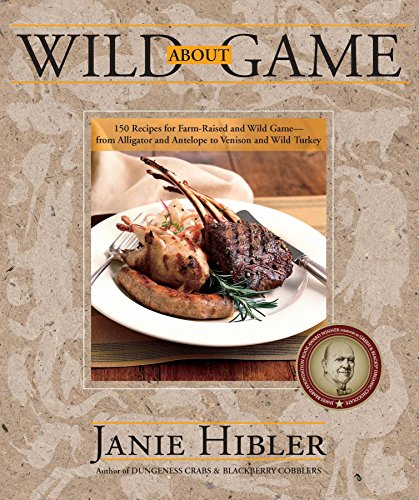 9780882407579: Wild about Game: 150 Recipes for Farm-Raised and Wild Game - From Alligator and Antelope to Venison and Wild Turkey