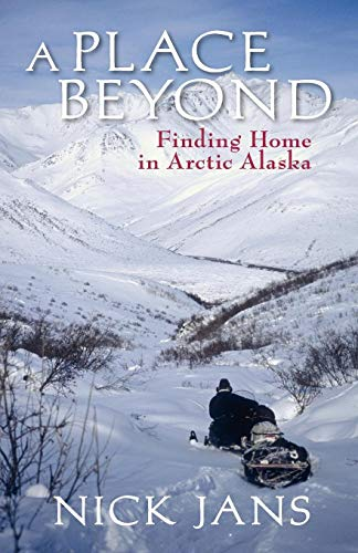 9780882408071: A Place Beyond: Finding Home in Arctic Alaska