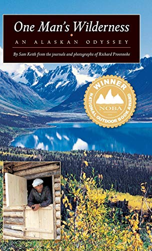 One Man's Wilderness: An Alaskan Odyssey (0882409425) by Proenneke, Richard; Keith, Sam