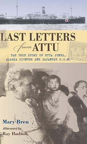 9780882409818: Last Letters from Attu: The True Story of Etta Jones, Alaska Pioneer and Japanese P.O.W.
